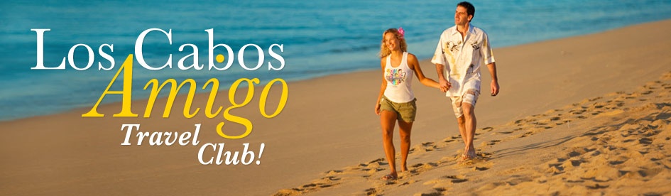 Los Cabos Amigo Travel Club - Cabo San Lucas Vacations, Resorts and Villa Rentals